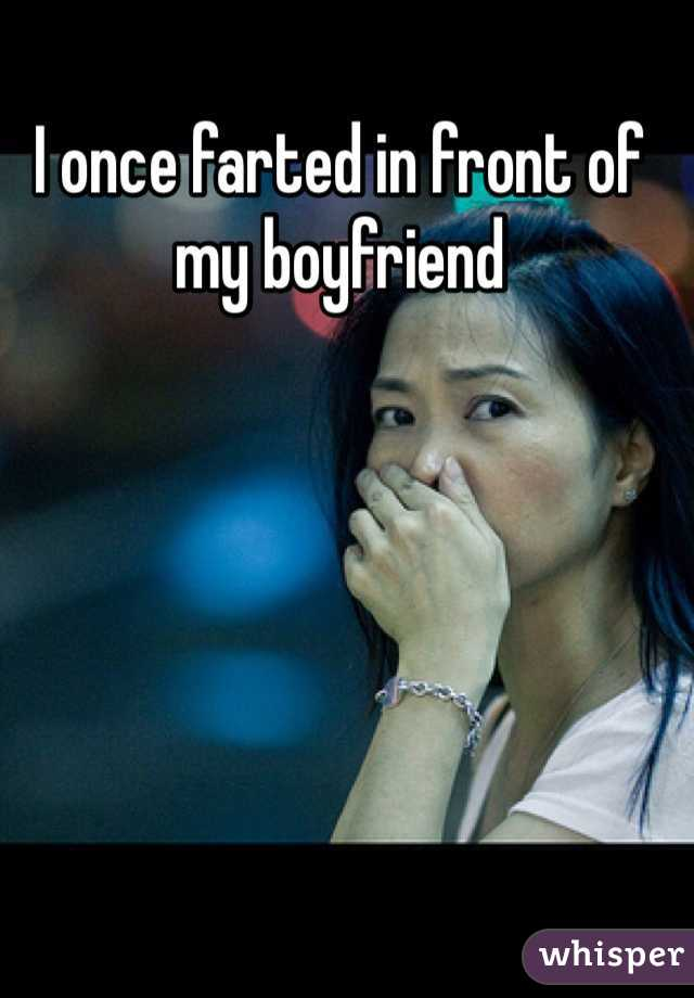 I once farted in front of my boyfriend