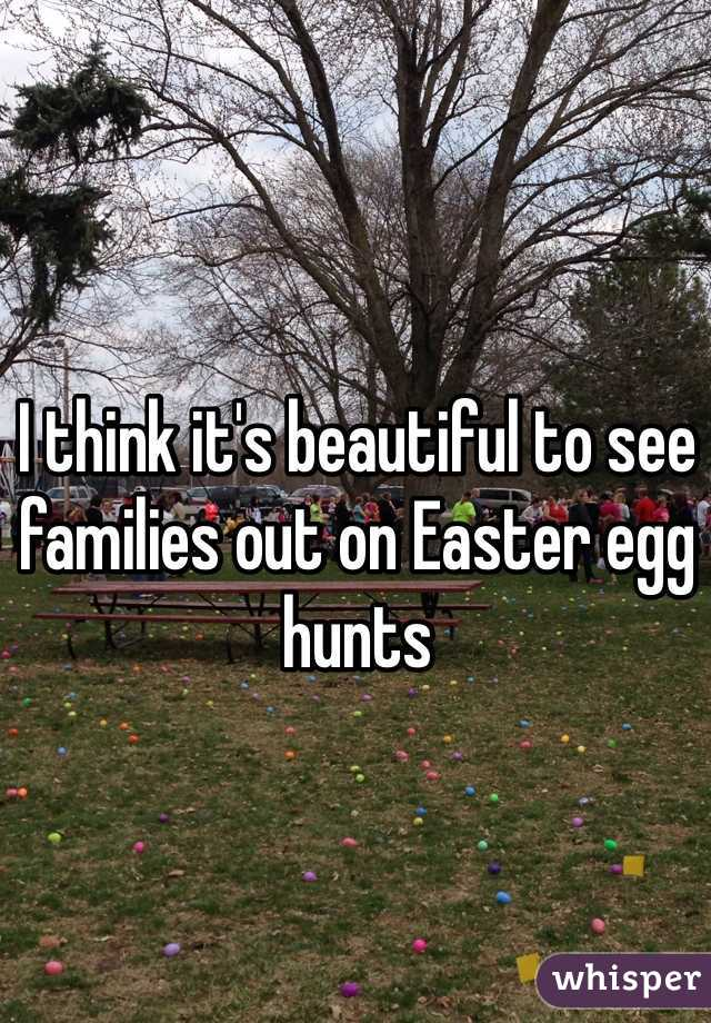 I think it's beautiful to see families out on Easter egg hunts