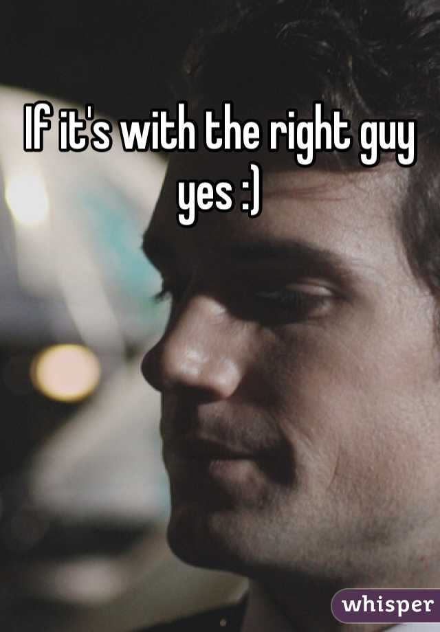 If it's with the right guy yes :)