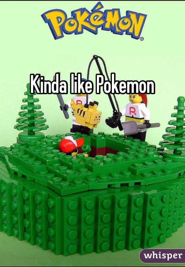 Kinda like Pokemon