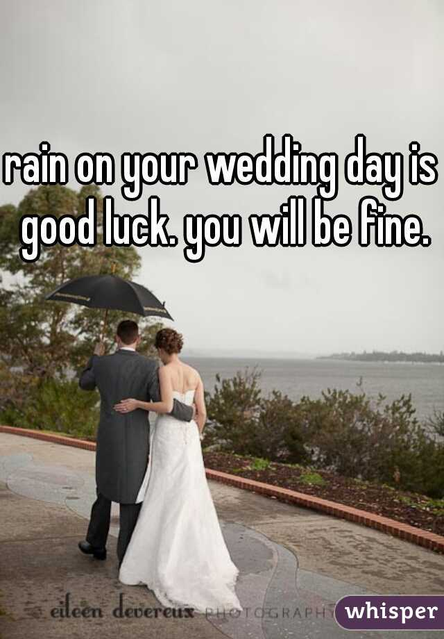 Rain On Your Wedding Day.Rain On Your Wedding Day Is Good Luck You Will Be Fine