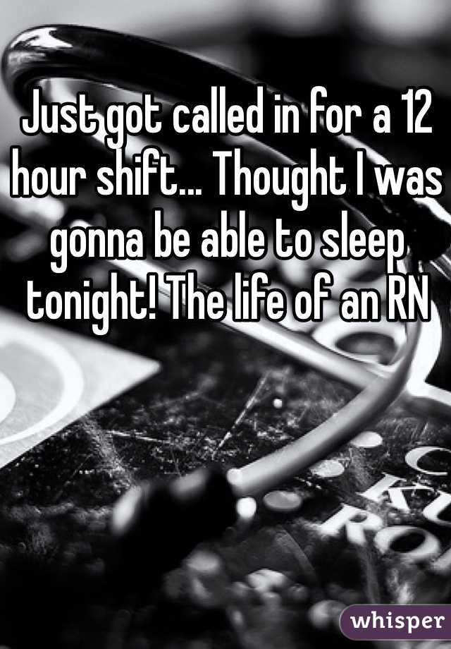 Just got called in for a 12 hour shift... Thought I was gonna be able to sleep tonight! The life of an RN
