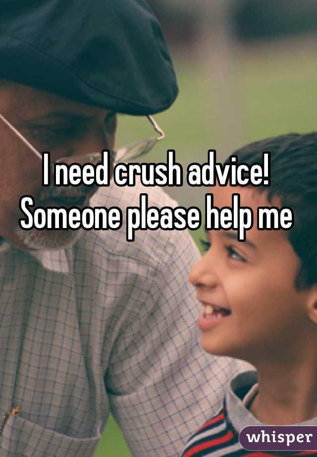 I need crush advice! Someone please help me