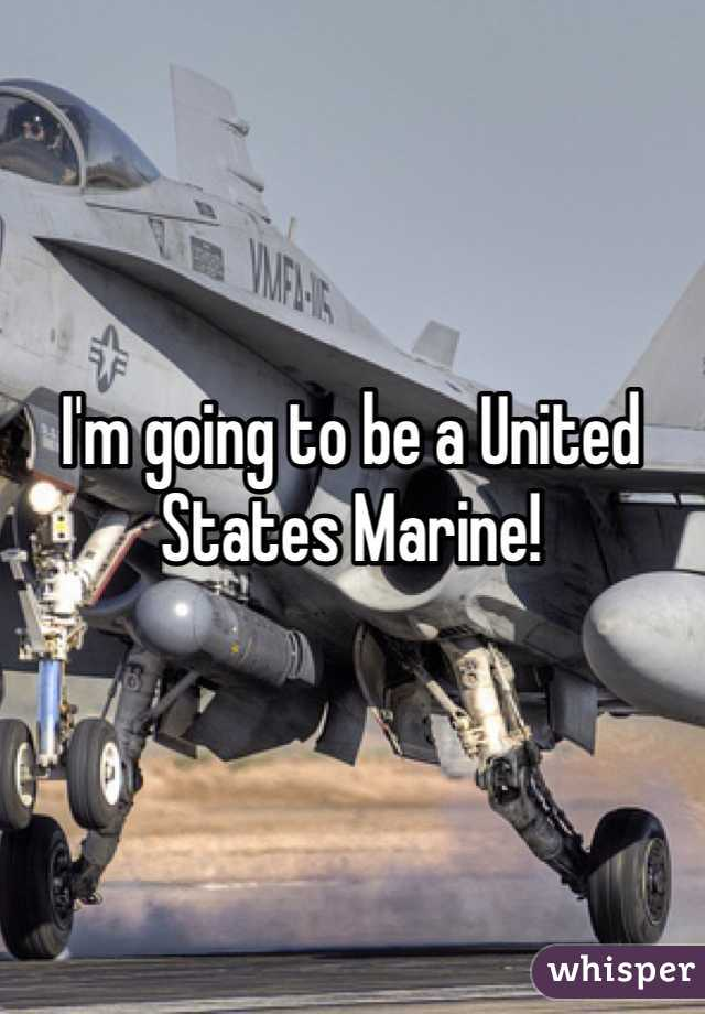 I'm going to be a United States Marine!