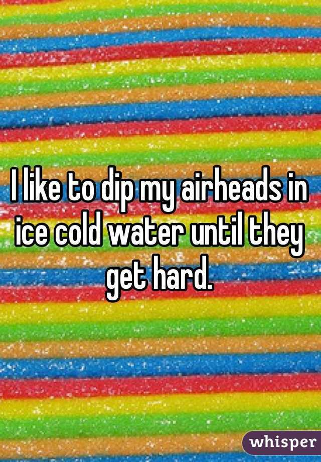 I like to dip my airheads in ice cold water until they get hard.