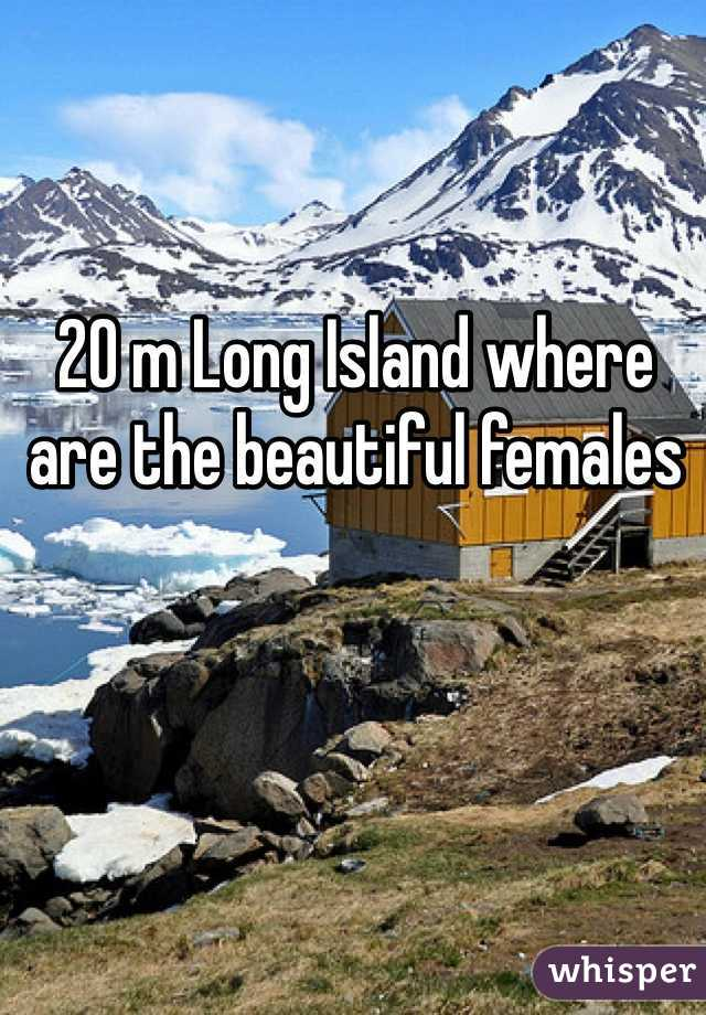 20 m Long Island where are the beautiful females