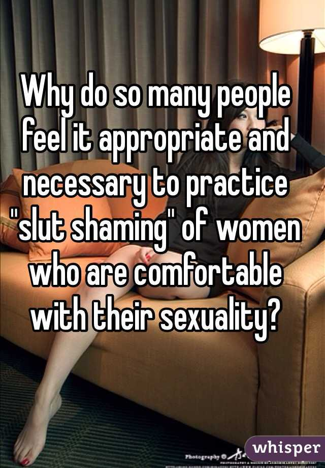 """Why do so many people feel it appropriate and necessary to practice """"slut shaming"""" of women who are comfortable with their sexuality?"""