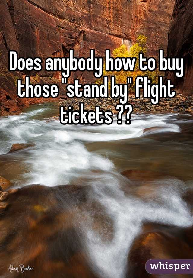 """Does anybody how to buy those """"stand by"""" flight tickets ??"""