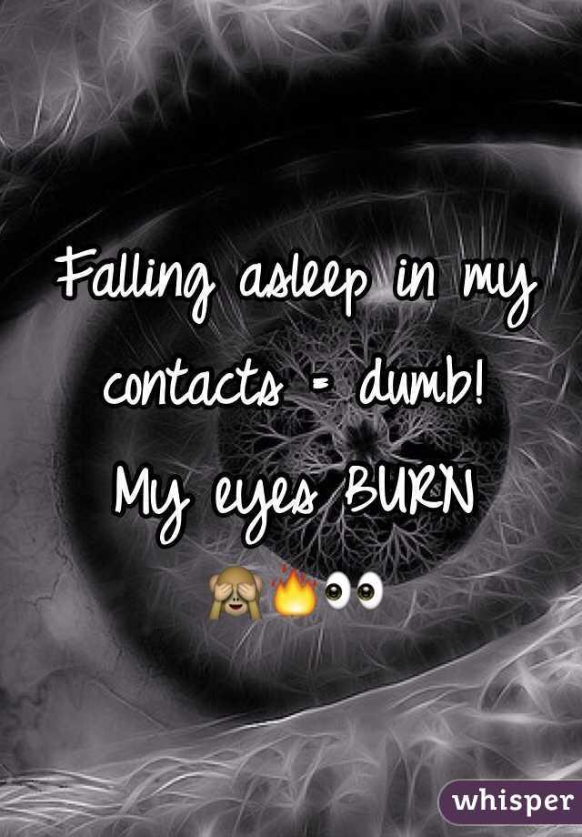 Falling asleep in my contacts = dumb!  My eyes BURN  🙈🔥👀