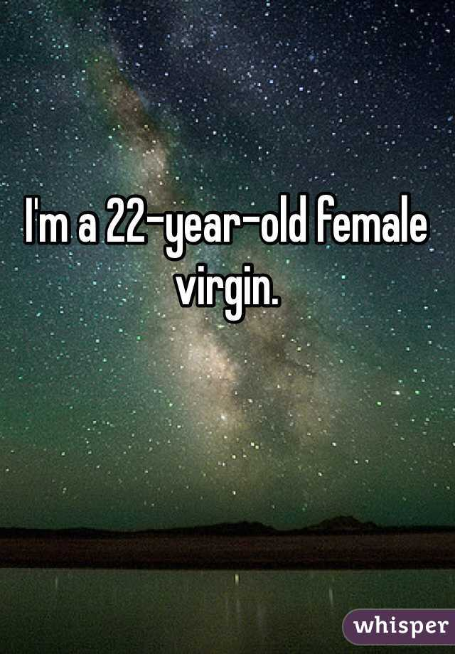 I'm a 22-year-old female virgin.