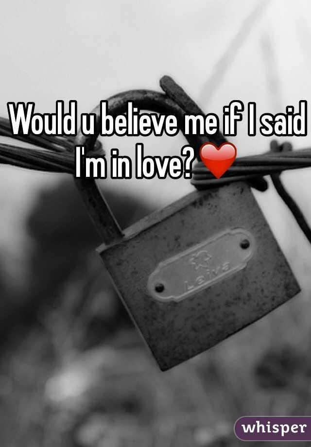 Would u believe me if I said I'm in love?❤️