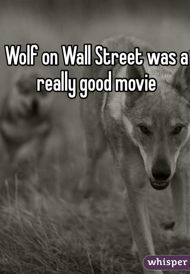 Wolf on Wall Street was a really good movie