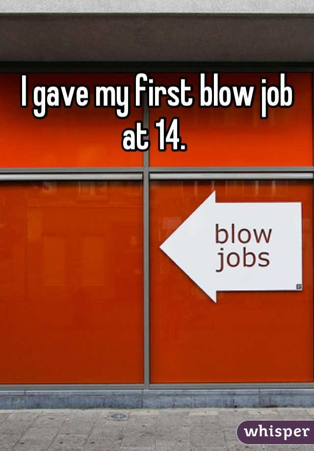 I gave my first blow job at 14.