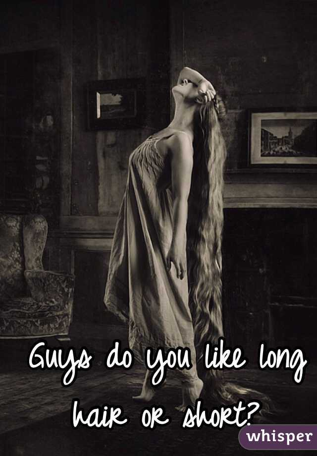 Guys do you like long hair or short?