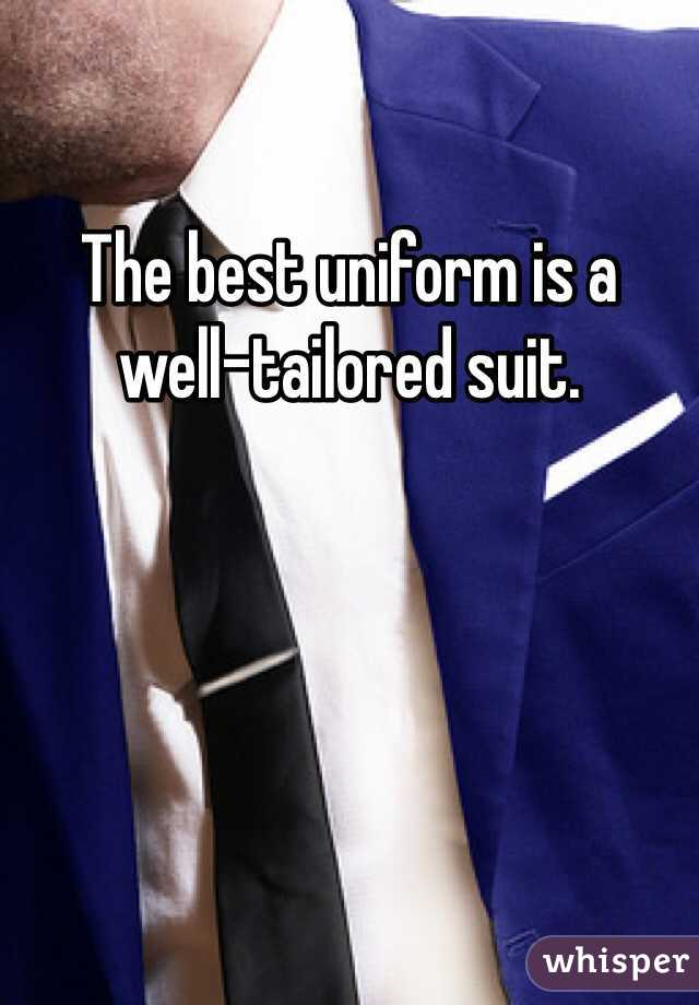 The best uniform is a well-tailored suit.