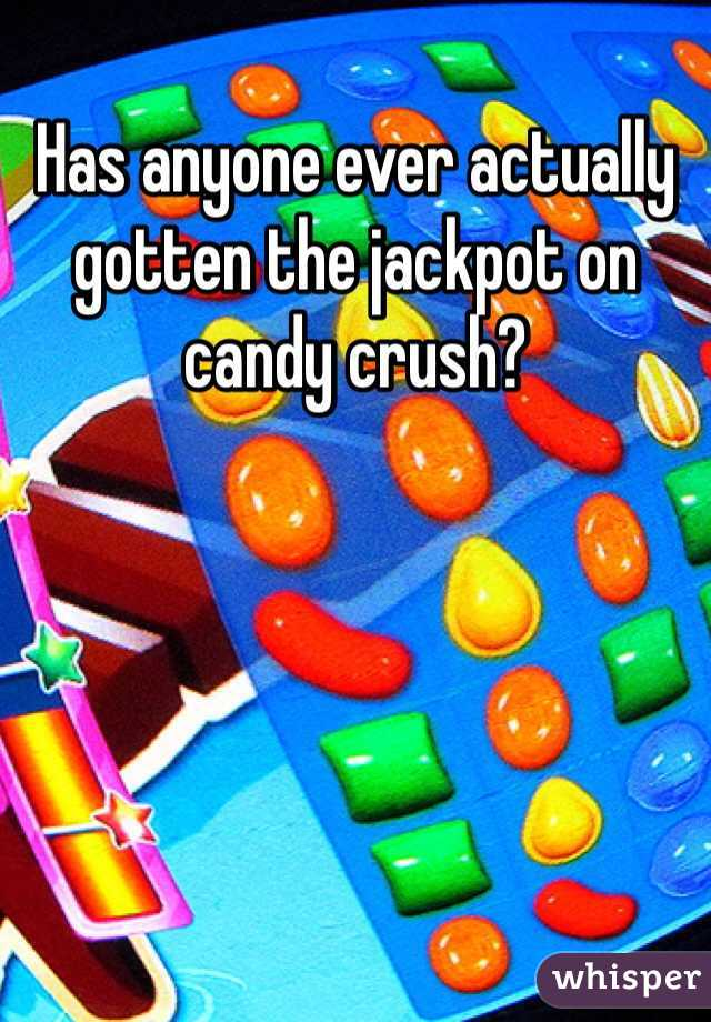 Has anyone ever actually gotten the jackpot on candy crush?