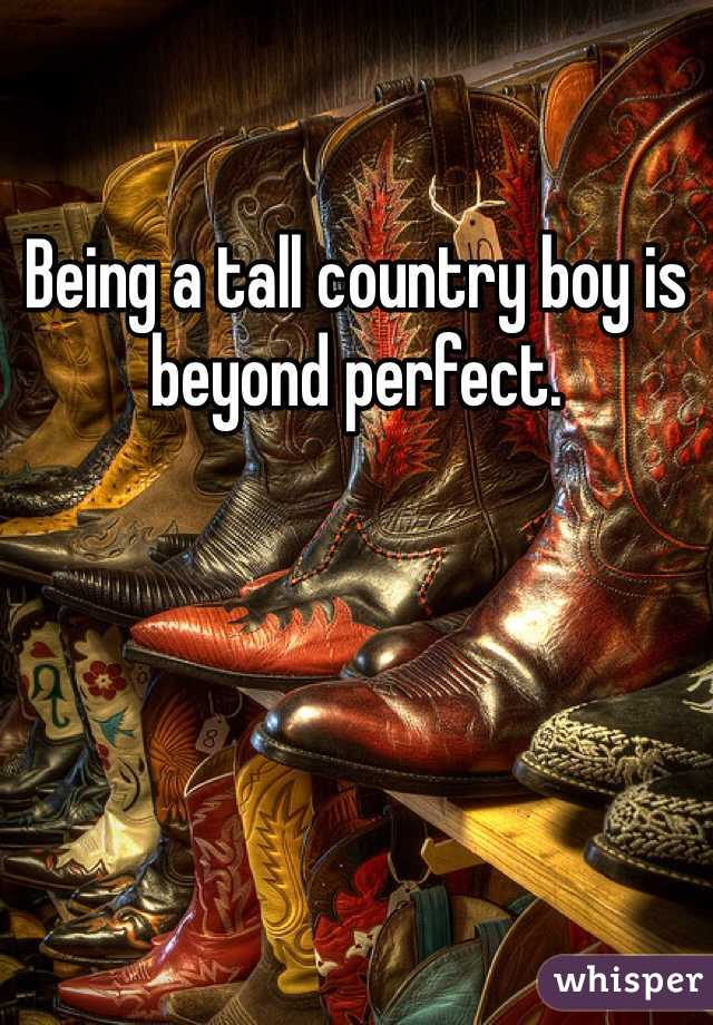 Being a tall country boy is beyond perfect.