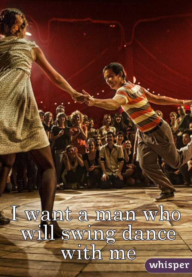 I want a man who will swing dance with me