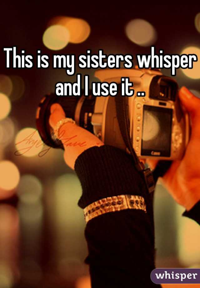 This is my sisters whisper and I use it ..
