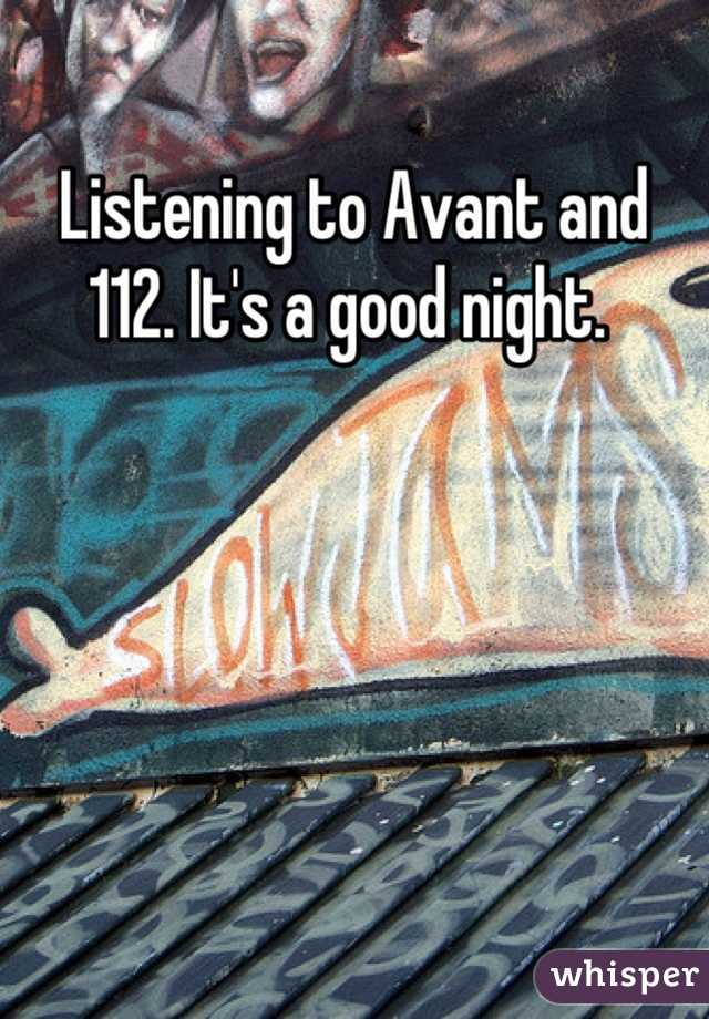 Listening to Avant and 112. It's a good night.