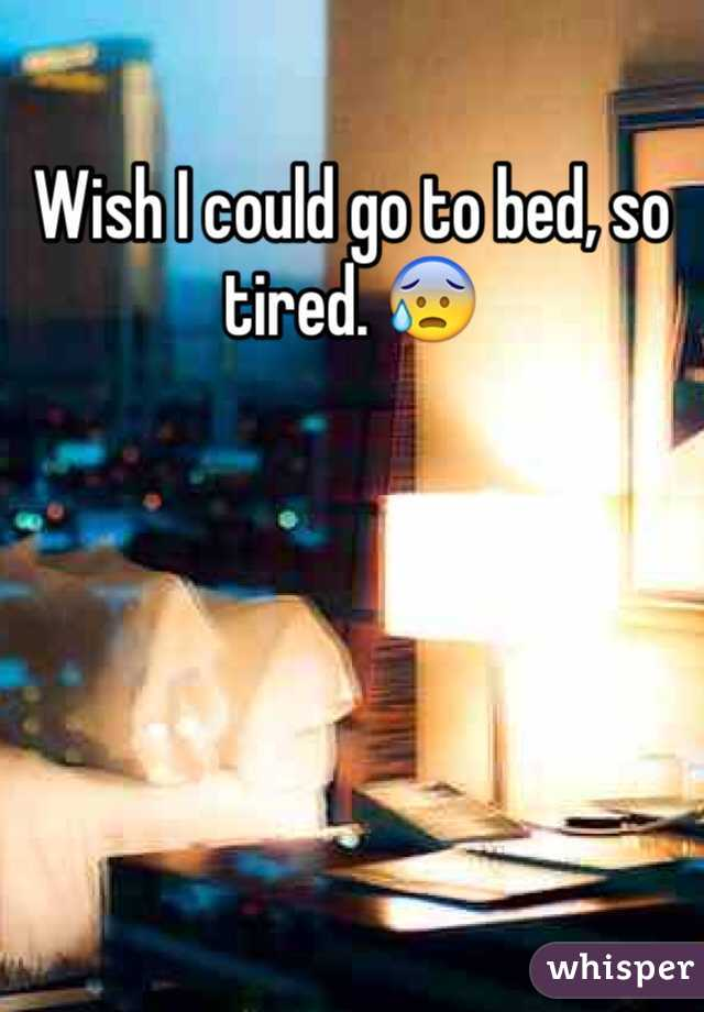 Wish I could go to bed, so tired. 😰