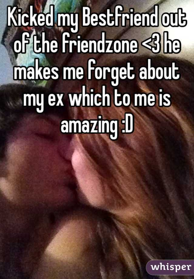 Kicked my Bestfriend out of the friendzone <3 he makes me forget about my ex which to me is amazing :D