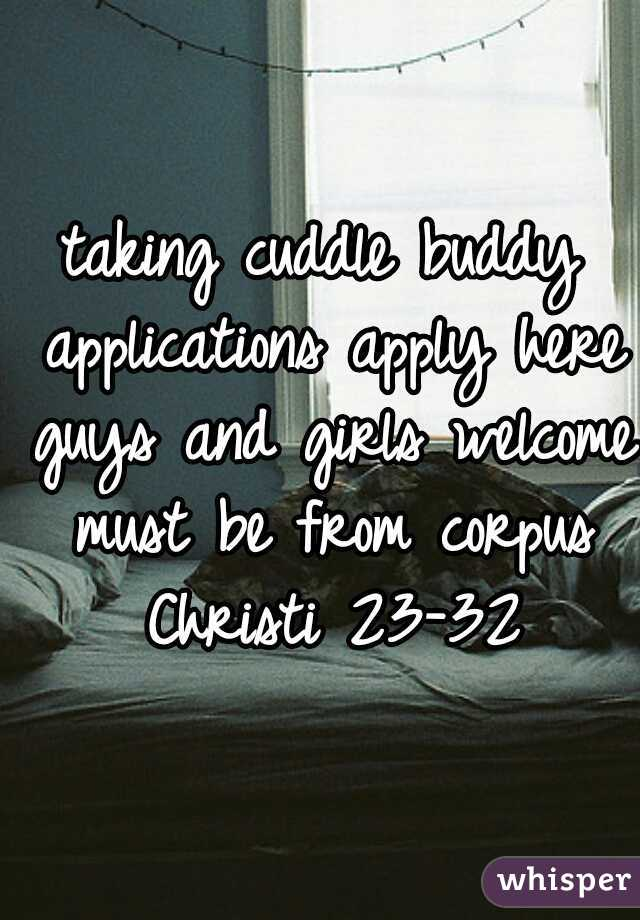 taking cuddle buddy applications apply here guys and girls welcome must be from corpus Christi 23-32
