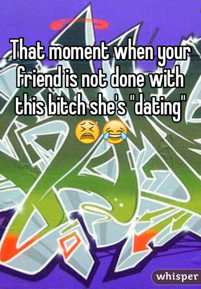 """That moment when your friend is not done with this bitch she's """"dating"""" 😫😂"""