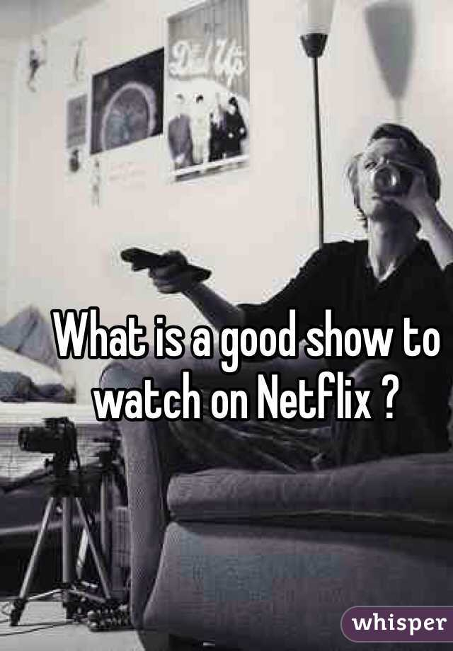 What is a good show to watch on Netflix ?