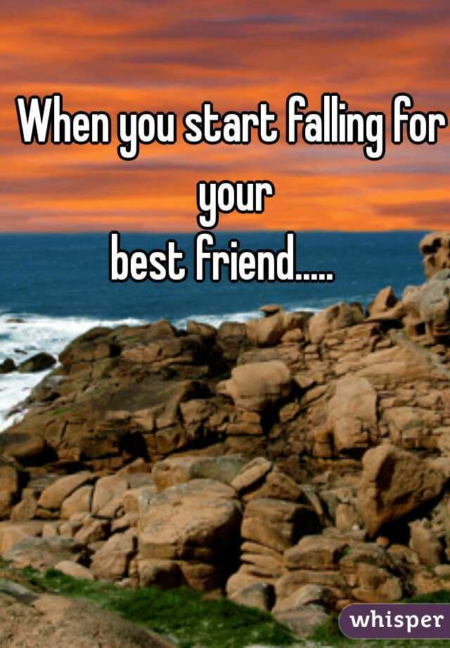 When you start falling for your  best friend.....