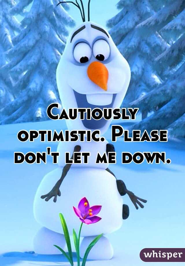 Cautiously optimistic. Please don't let me down.