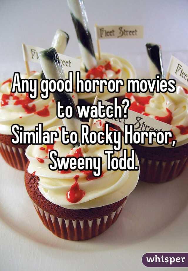 Any good horror movies to watch?  Similar to Rocky Horror, Sweeny Todd.