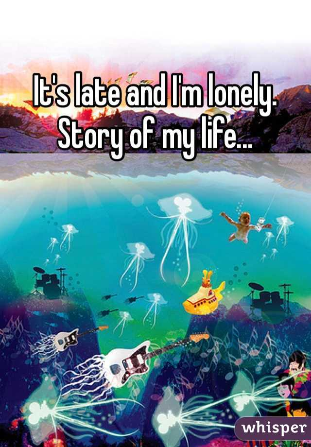 It's late and I'm lonely. Story of my life...
