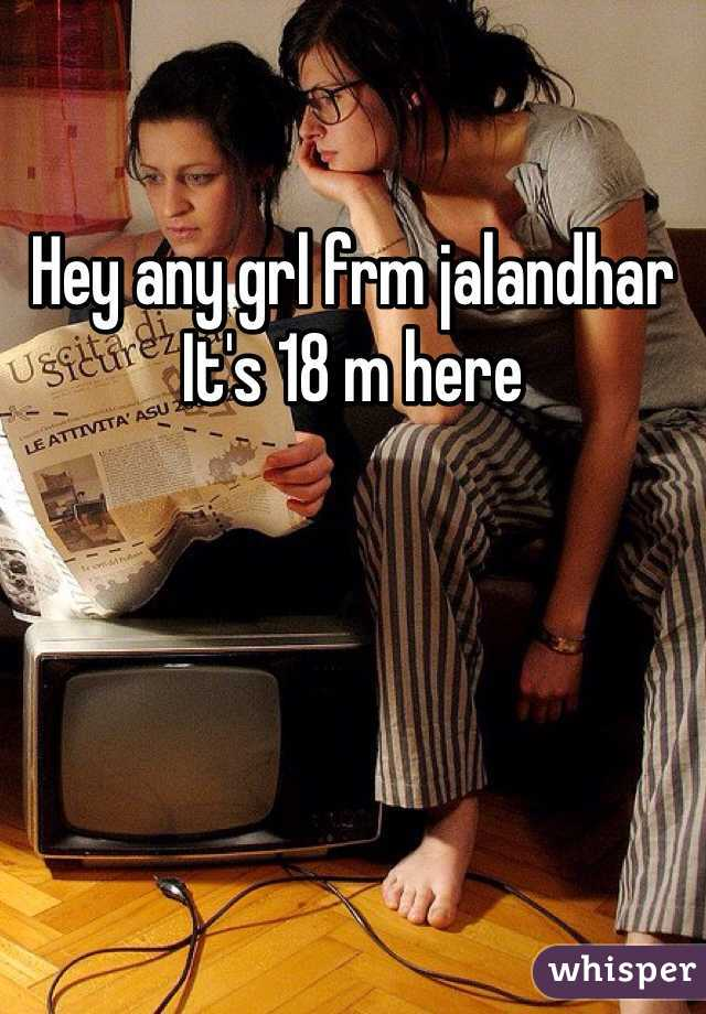 Hey any grl frm jalandhar It's 18 m here