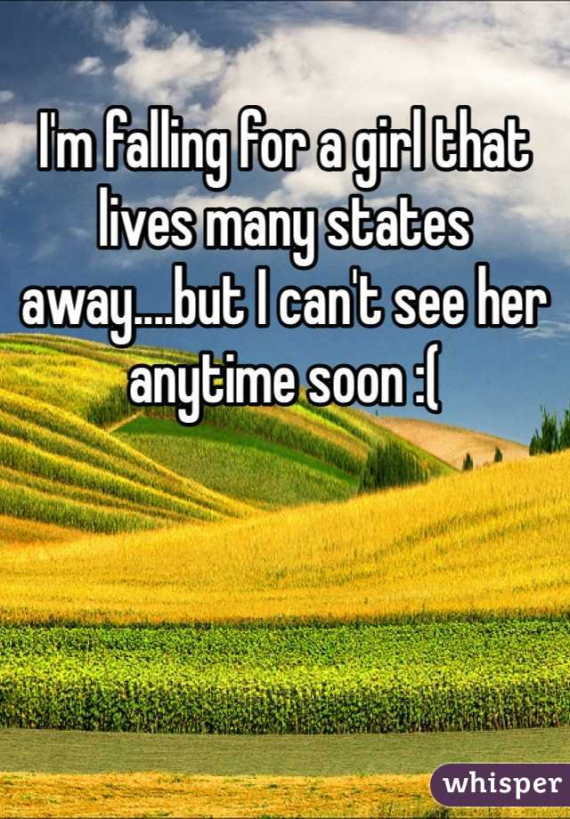 I'm falling for a girl that lives many states away....but I can't see her anytime soon :(