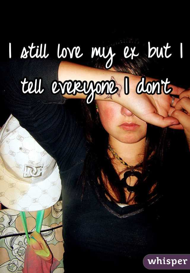 I still love my ex but I tell everyone I don't