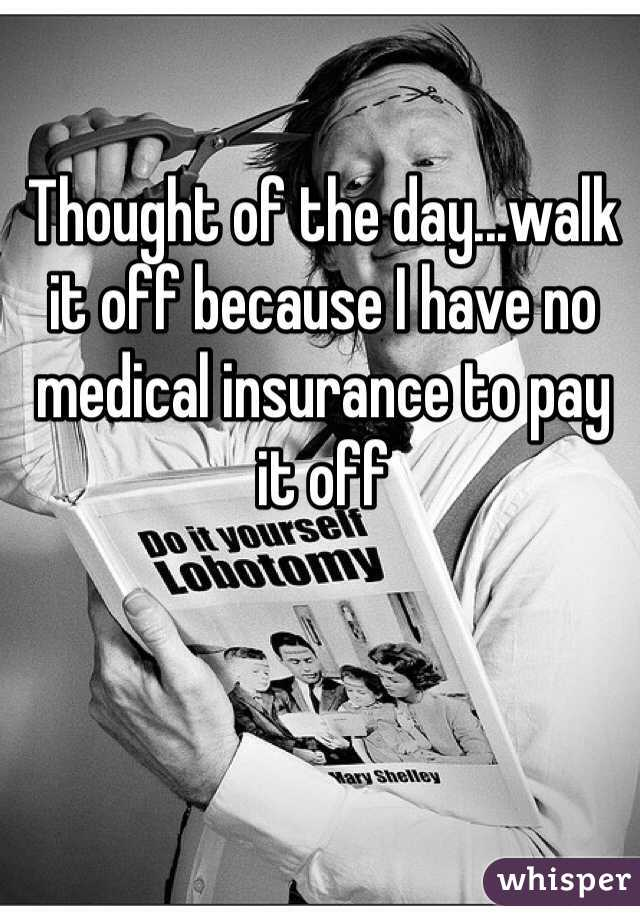 Thought of the day...walk it off because I have no medical insurance to pay it off