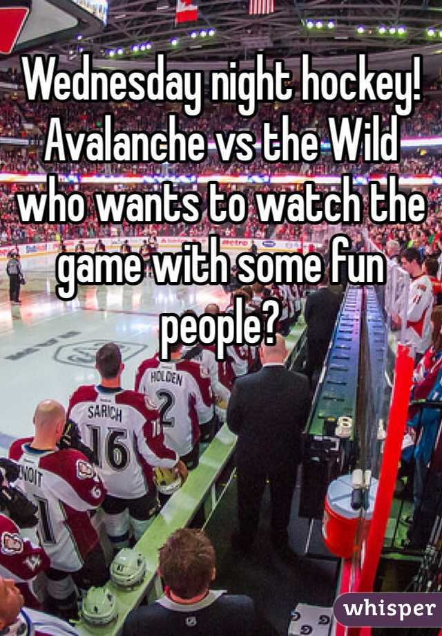 Wednesday night hockey! Avalanche vs the Wild who wants to watch the game with some fun people?