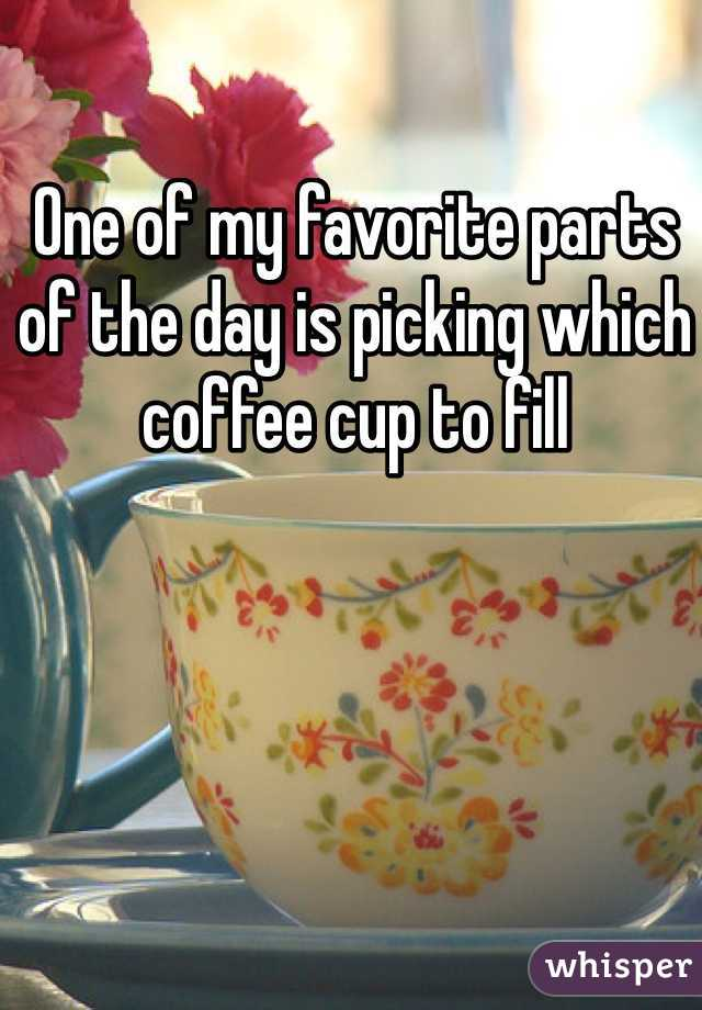 One of my favorite parts of the day is picking which coffee cup to fill