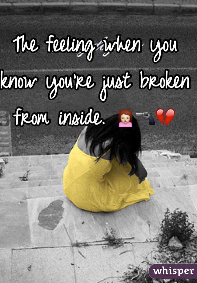 The feeling when you know you're just broken from inside. 🙍🔫💔