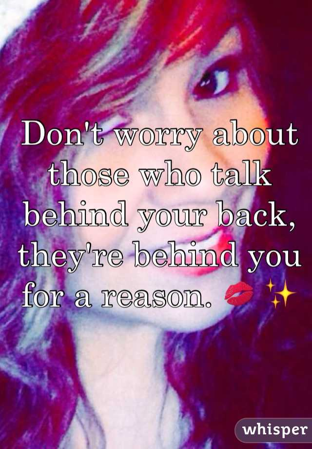 Don't worry about those who talk behind your back, they're behind you for a reason. 💋 ✨