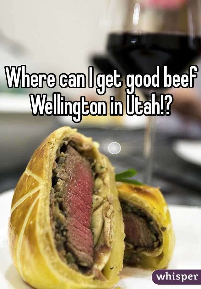 Where can I get good beef Wellington in Utah!?