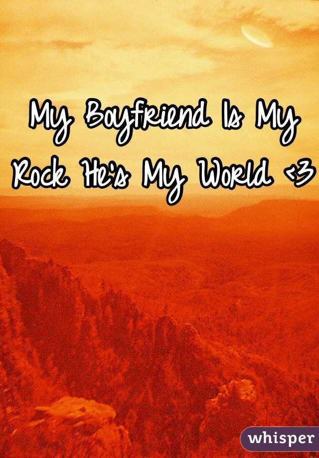 My Boyfriend Is My Rock He's My World <3