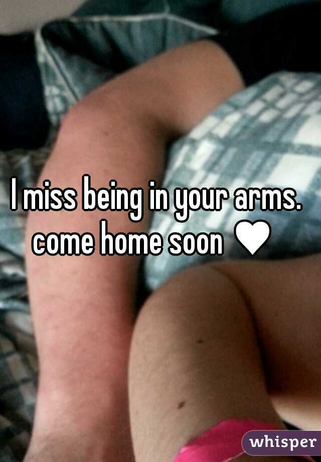 I miss being in your arms.  come home soon ♥
