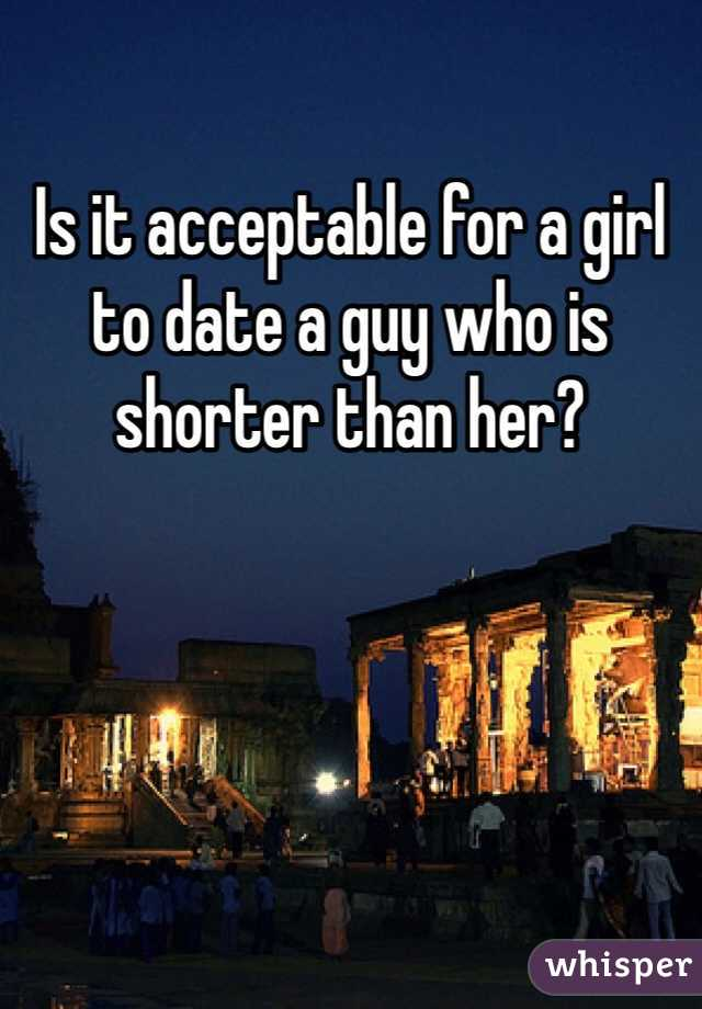 Is it acceptable for a girl to date a guy who is shorter than her?