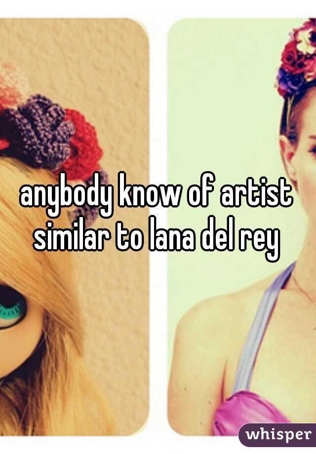 anybody know of artist similar to lana del rey