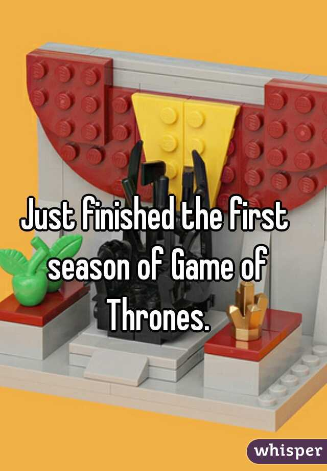 Just finished the first season of Game of Thrones.