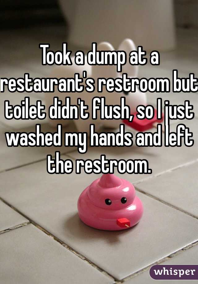 Took a dump at a restaurant's restroom but toilet didn't flush, so I just washed my hands and left the restroom.