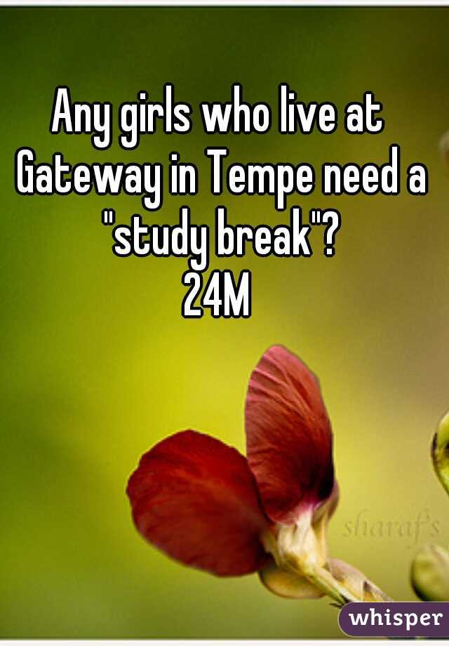 """Any girls who live at Gateway in Tempe need a """"study break""""? 24M"""
