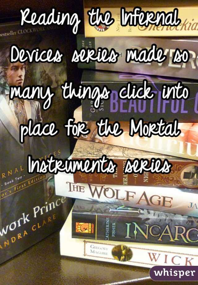 Reading the Infernal Devices series made so many things click into place for the Mortal Instruments series